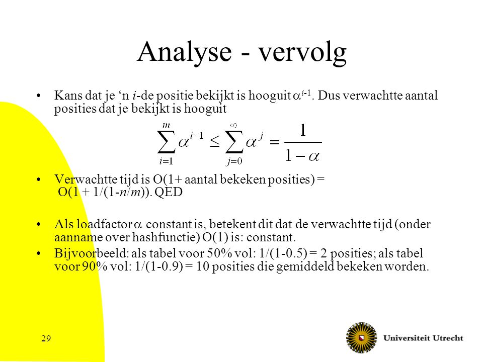 29 Analyse - vervolg Kans dat je 'n i-de positie bekijkt is hooguit  i-1.