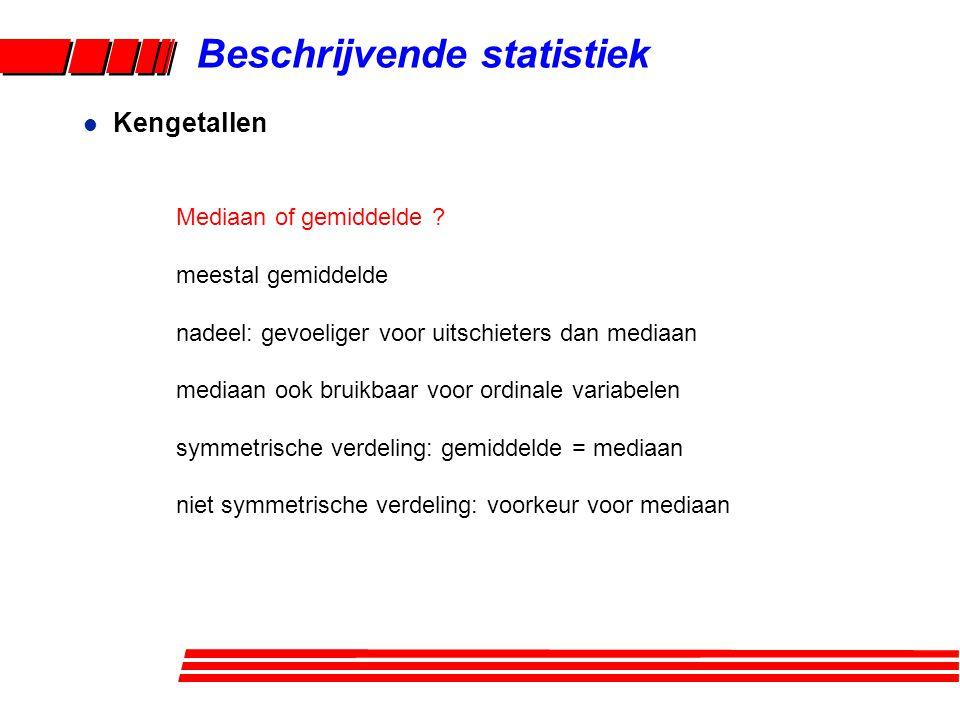 Beschrijvende statistiek l Kengetallen Mediaan of gemiddelde ? meestal gemiddelde nadeel: gevoeliger voor uitschieters dan mediaan mediaan ook bruikba