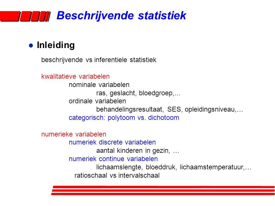 Beschrijvende statistiek l Inleiding beschrijvende vs inferentiele statistiek kwalitatieve variabelen nominale variabelen ras, geslacht, bloedgroep,..
