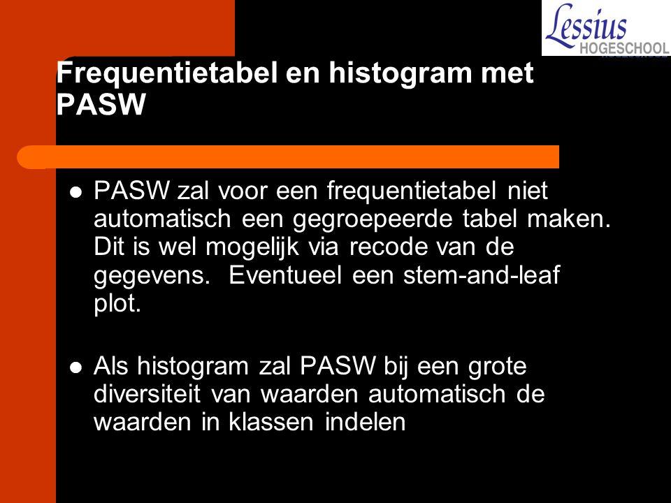 Frequentietabel en histogram met PASW PASW zal voor een frequentietabel niet automatisch een gegroepeerde tabel maken. Dit is wel mogelijk via recode