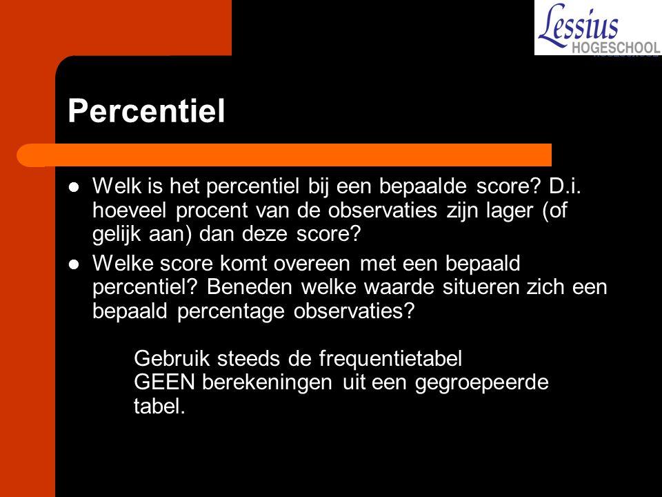 Percentiel Welk is het percentiel bij een bepaalde score? D.i. hoeveel procent van de observaties zijn lager (of gelijk aan) dan deze score? Welke sco
