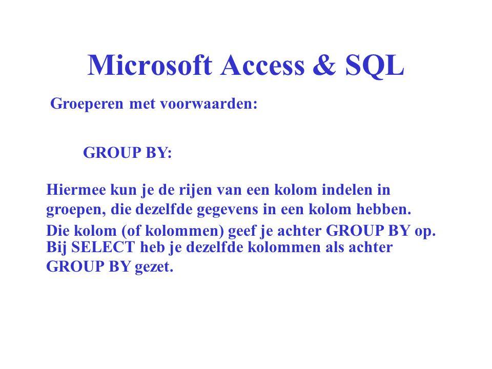 Microsoft Access & SQL Groeperen met voorwaarden: GROUP BY: Hiermee kun je de rijen van een kolom indelen in groepen, die dezelfde gegevens in een kolom hebben.