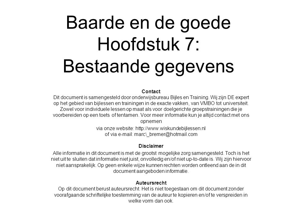 Baarde en de goede Hoofdstuk 7: Bestaande gegevens Contact Dit document is samengesteld door onderwijsbureau Bijles en Training.