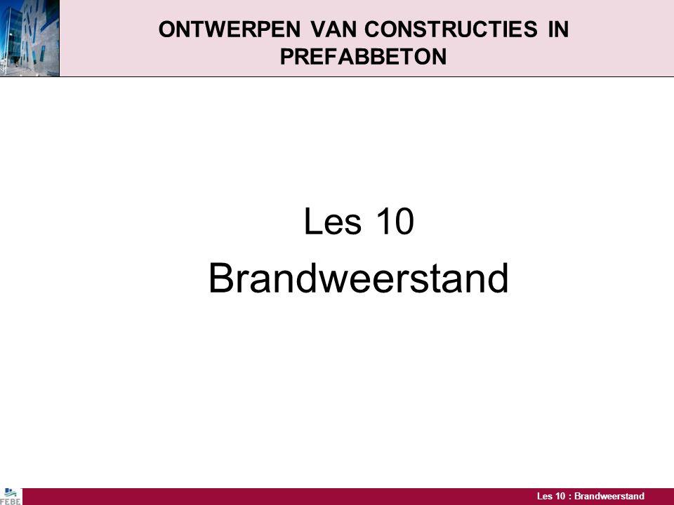 Les 10 : Brandweerstand ONTWERPEN VAN CONSTRUCTIES IN PREFABBETON Les 10 Brandweerstand