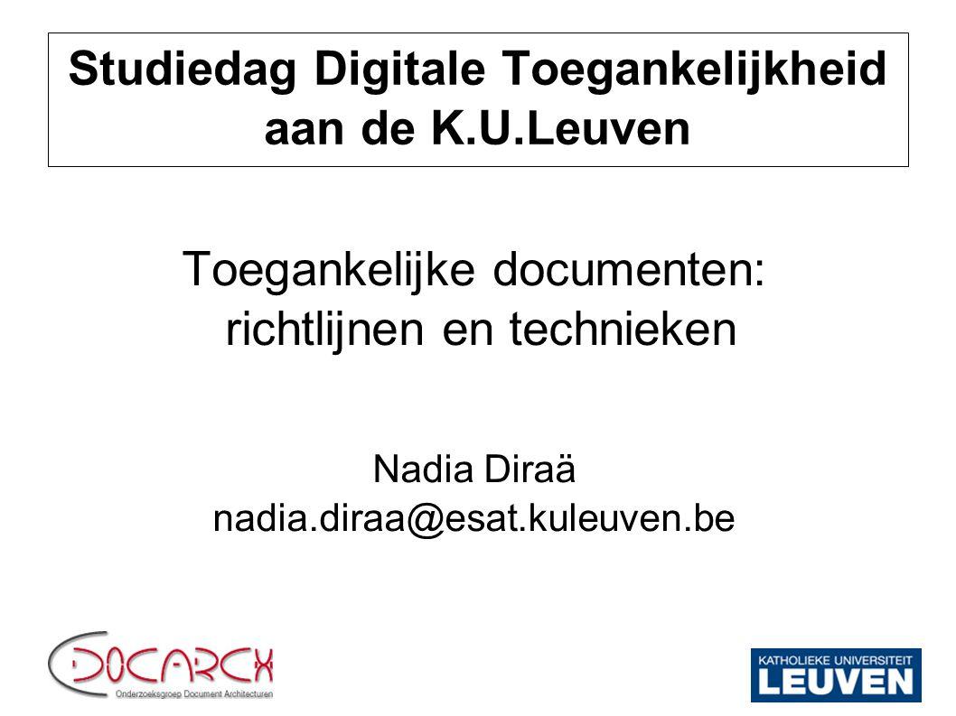 Studiedag Digitale Toegankelijkheid aan de K.U.Leuven Toegankelijke documenten: richtlijnen en technieken Nadia Diraä nadia.diraa@esat.kuleuven.be