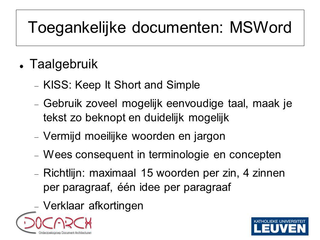 Toegankelijke documenten: MSWord Taalgebruik  KISS: Keep It Short and Simple  Gebruik zoveel mogelijk eenvoudige taal, maak je tekst zo beknopt en d