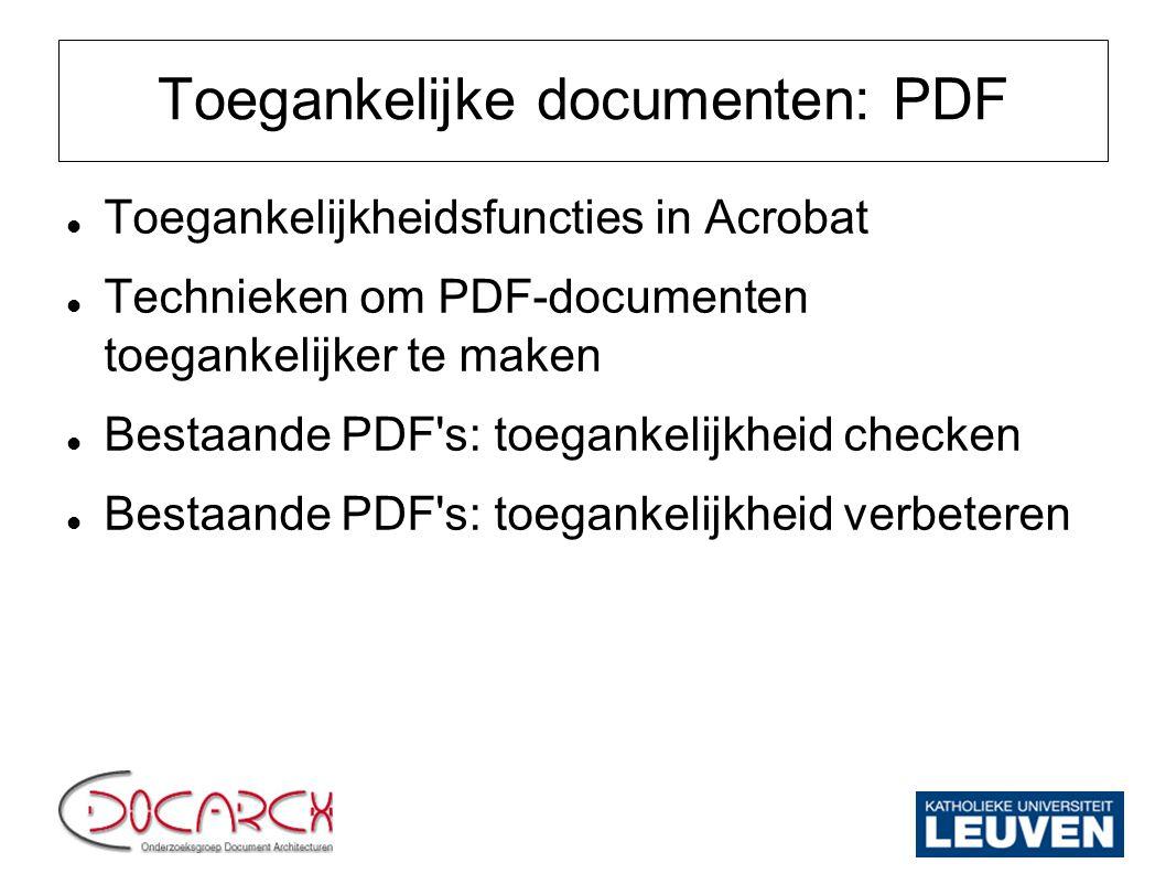 Toegankelijke documenten: PDF Toegankelijkheidsfuncties in Acrobat Technieken om PDF-documenten toegankelijker te maken Bestaande PDF's: toegankelijkh