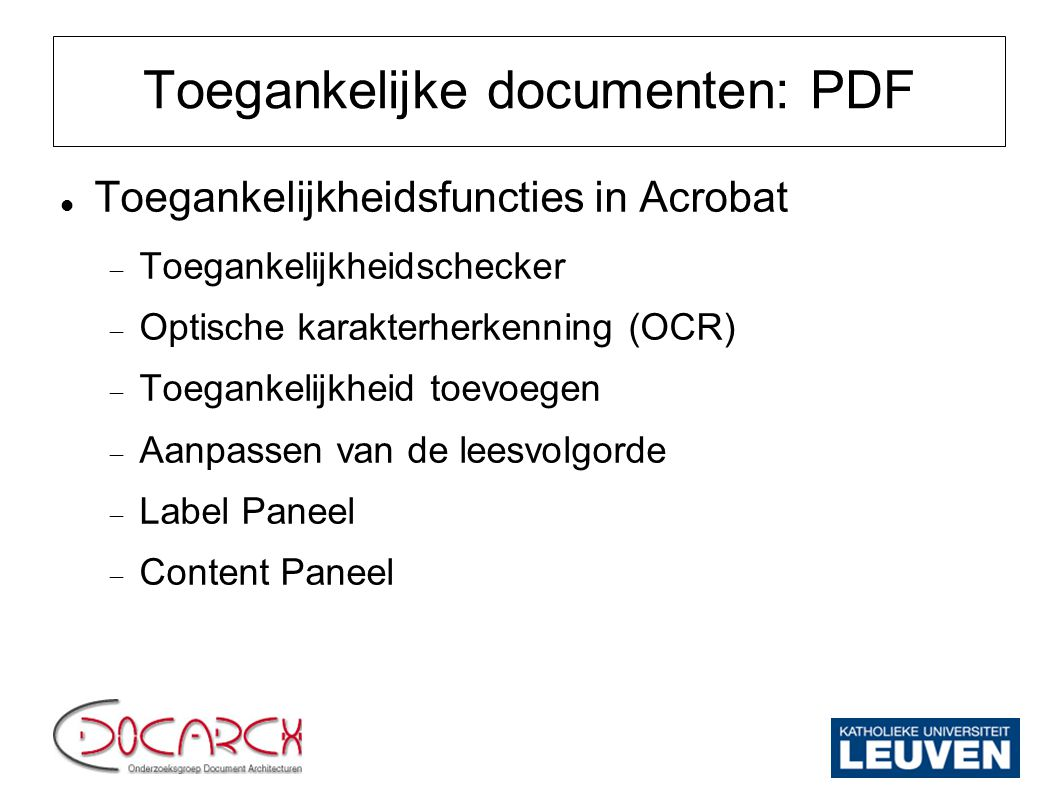 Toegankelijke documenten: PDF Toegankelijkheidsfuncties in Acrobat  Toegankelijkheidschecker  Optische karakterherkenning (OCR)  Toegankelijkheid