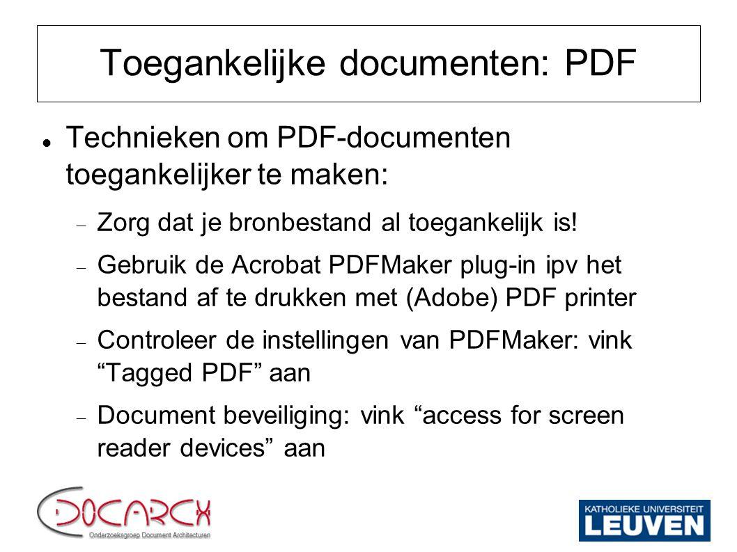 Toegankelijke documenten: PDF Technieken om PDF-documenten toegankelijker te maken:  Zorg dat je bronbestand al toegankelijk is!  Gebruik de Acrobat