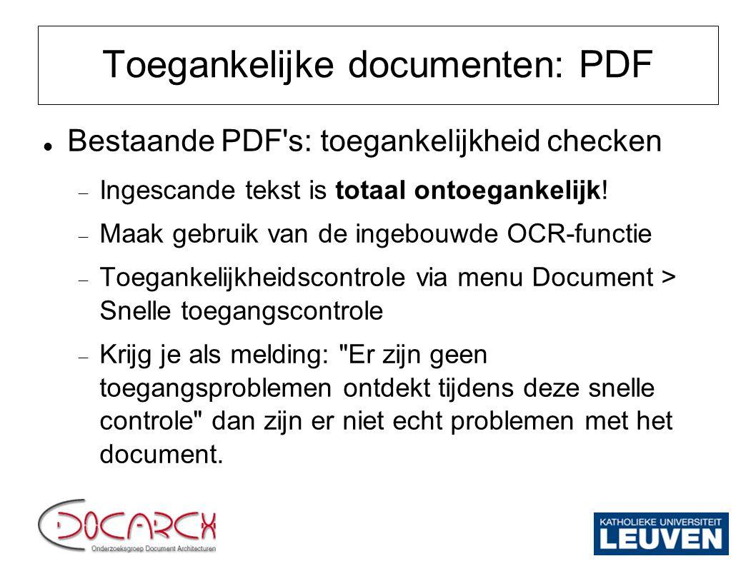 Toegankelijke documenten: PDF Bestaande PDF's: toegankelijkheid checken  Ingescande tekst is totaal ontoegankelijk!  Maak gebruik van de ingebouwde