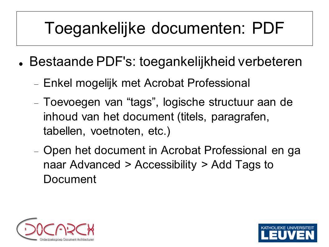 """Toegankelijke documenten: PDF Bestaande PDF's: toegankelijkheid verbeteren  Enkel mogelijk met Acrobat Professional  Toevoegen van """"tags"""", logische"""