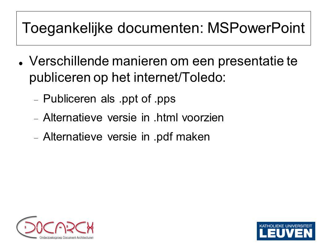 Toegankelijke documenten: MSPowerPoint Verschillende manieren om een presentatie te publiceren op het internet/Toledo:  Publiceren als.ppt of.pps  A