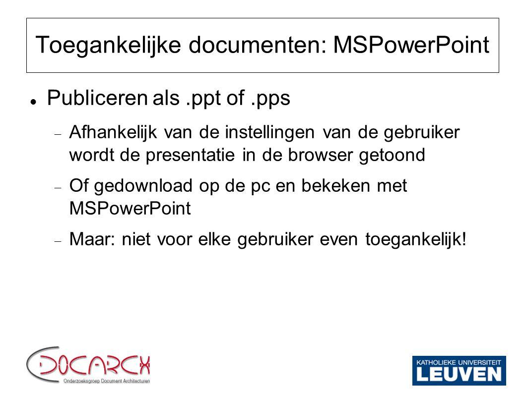Toegankelijke documenten: MSPowerPoint Publiceren als.ppt of.pps  Afhankelijk van de instellingen van de gebruiker wordt de presentatie in de browser