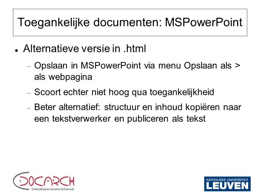 Toegankelijke documenten: MSPowerPoint Alternatieve versie in.html  Opslaan in MSPowerPoint via menu Opslaan als > als webpagina  Scoort echter niet