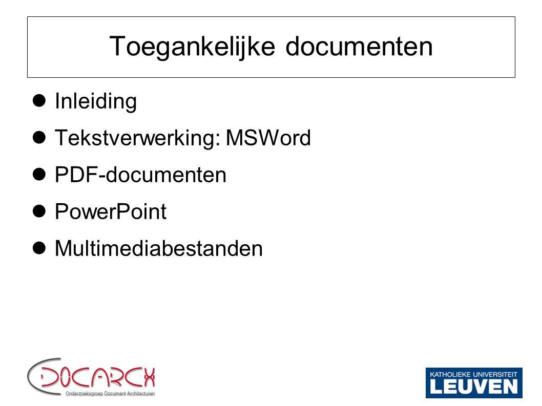 Toegankelijke documenten: Multimedia Basisrichtlijnen  Bedieningsknoppen (start, stop, pauzeren)  moeten aanwezig zijn  moeten bedienbaar zijn via toetsenbord  video en geluid niet automatisch starten  storend voor screenreader