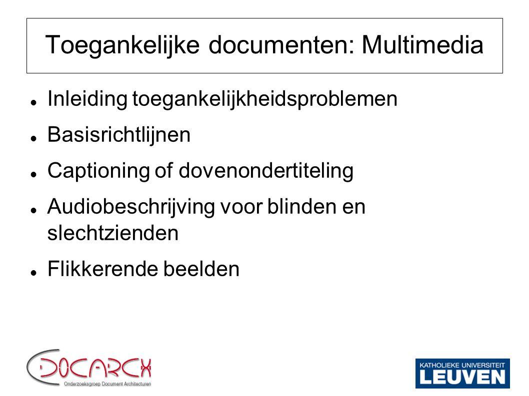 Toegankelijke documenten: Multimedia Inleiding toegankelijkheidsproblemen Basisrichtlijnen Captioning of dovenondertiteling Audiobeschrijving voor bli
