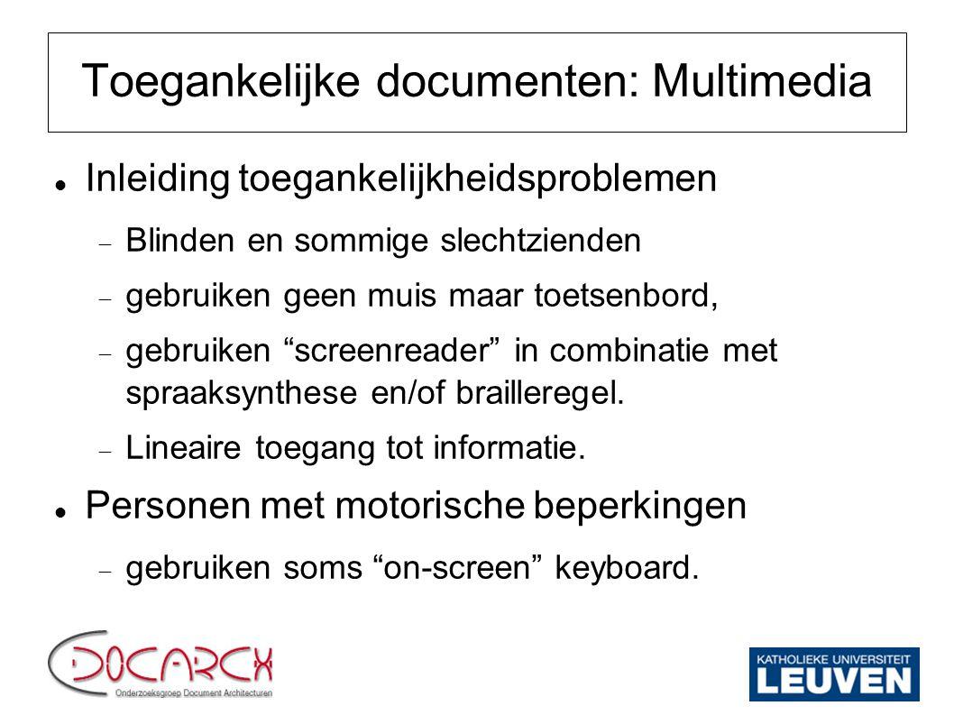 Toegankelijke documenten: Multimedia Inleiding toegankelijkheidsproblemen  Blinden en sommige slechtzienden  gebruiken geen muis maar toetsenbord, 