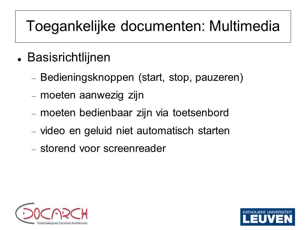Toegankelijke documenten: Multimedia Basisrichtlijnen  Bedieningsknoppen (start, stop, pauzeren)  moeten aanwezig zijn  moeten bedienbaar zijn via