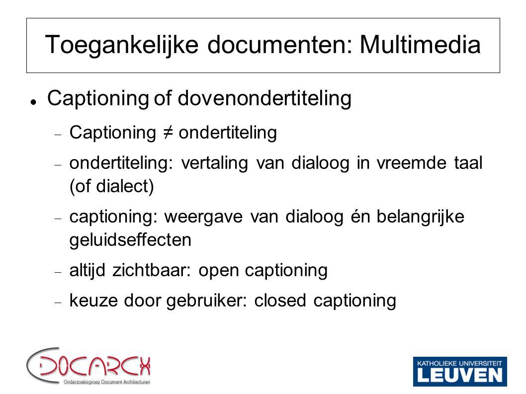 Toegankelijke documenten: Multimedia Captioning of dovenondertiteling  Captioning ≠ ondertiteling  ondertiteling: vertaling van dialoog in vreemde t