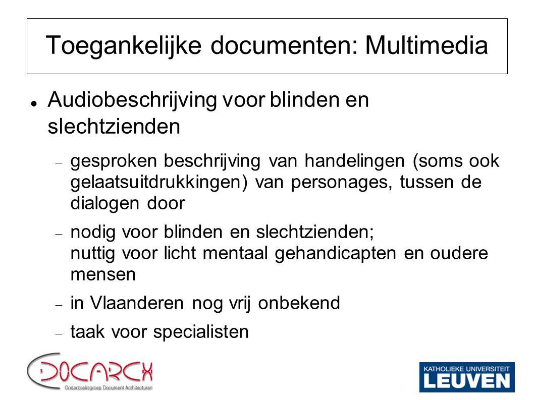Toegankelijke documenten: Multimedia Audiobeschrijving voor blinden en slechtzienden  gesproken beschrijving van handelingen (soms ook gelaatsuitdruk