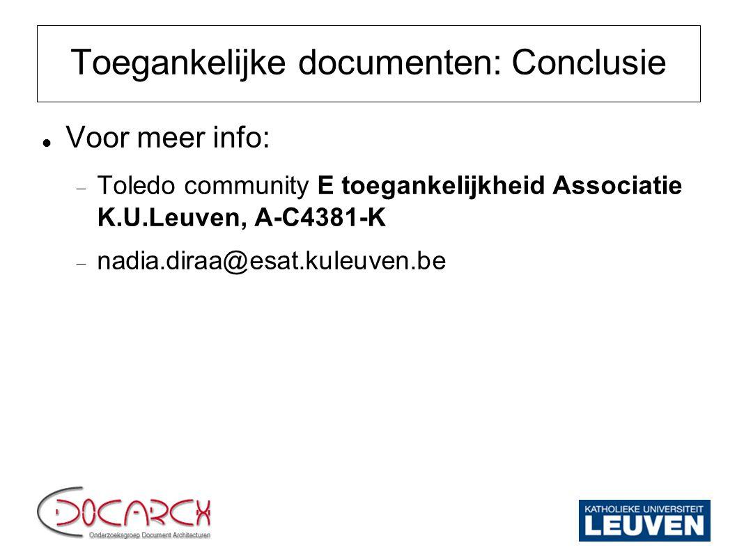 Toegankelijke documenten: Conclusie Voor meer info:  Toledo community E toegankelijkheid Associatie K.U.Leuven, A-C4381-K  nadia.diraa@esat.kuleuven