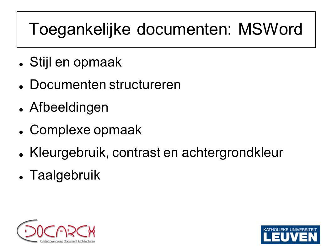 Toegankelijke documenten: MSWord Stijl en opmaak Documenten structureren Afbeeldingen Complexe opmaak Kleurgebruik, contrast en achtergrondkleur Taalg