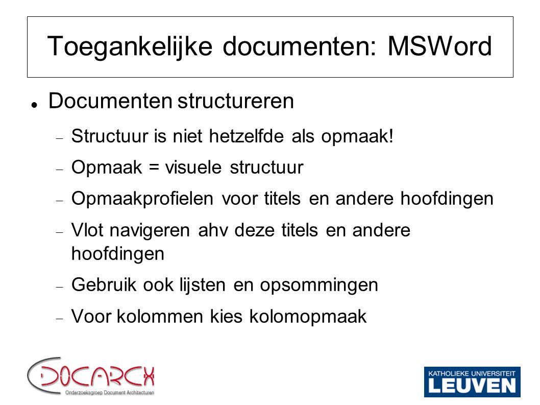 Toegankelijke documenten: MSWord Documenten structureren  Structuur is niet hetzelfde als opmaak!  Opmaak = visuele structuur  Opmaakprofielen voor