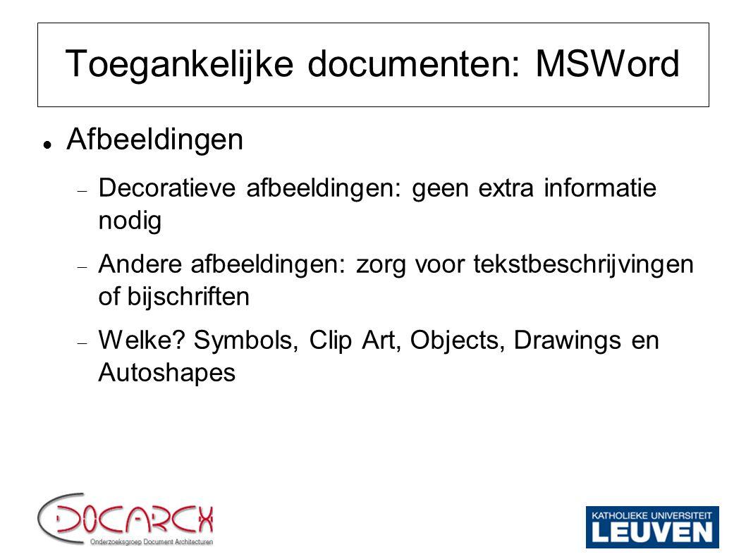 Toegankelijke documenten: MSWord Complexe opmaak  Schema s of gegevenstabellen  Schema s of een organigram: beschrijven in een tekst  Gegevenstabellen: informatie moet leesbaar zijn als het rij per rij wordt gelezen  Gebruik geen spaties of de tabtoets om een tabel te creëren