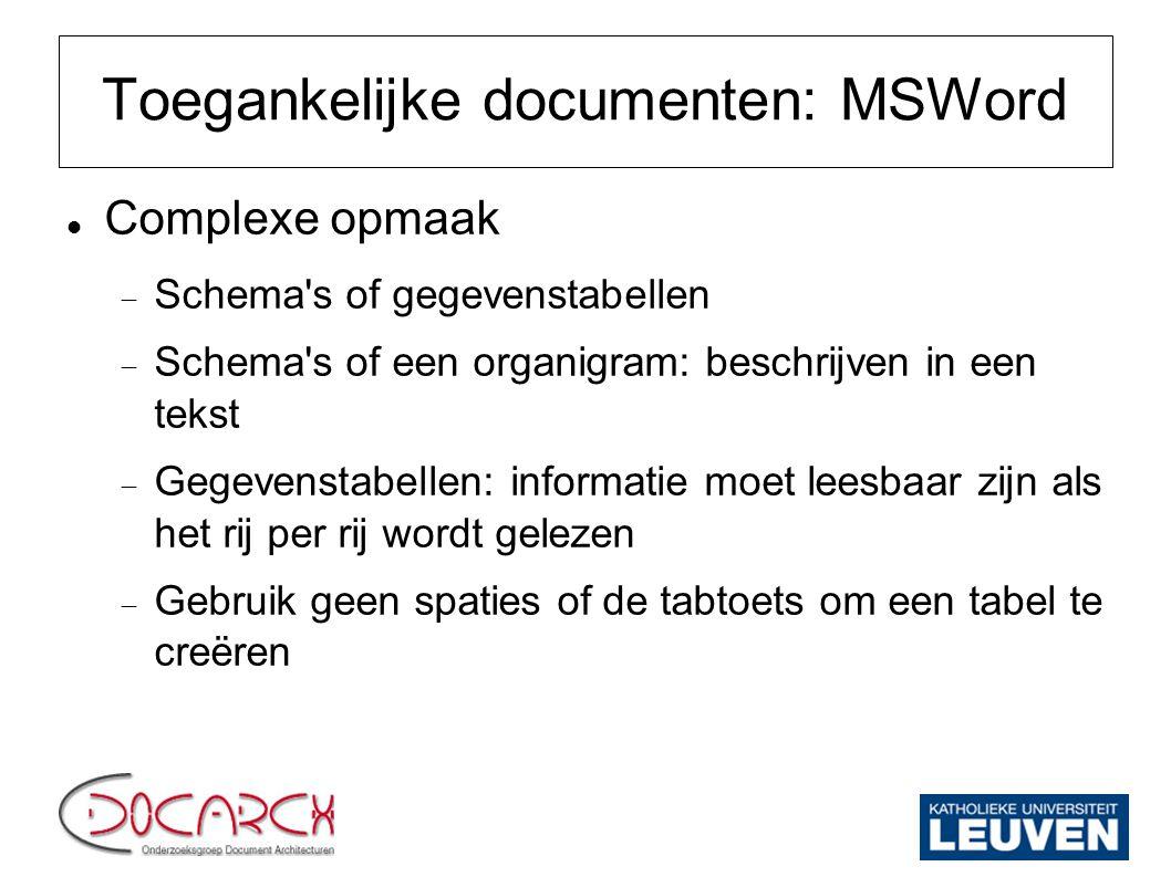 Toegankelijke documenten: MSPowerPoint Alternatieve versie in.html  Opslaan in MSPowerPoint via menu Opslaan als > als webpagina  Scoort echter niet hoog qua toegankelijkheid  Beter alternatief: structuur en inhoud kopiëren naar een tekstverwerker en publiceren als tekst