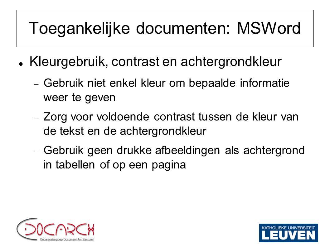 Toegankelijke documenten: MSWord Kleurgebruik, contrast en achtergrondkleur  Gebruik niet enkel kleur om bepaalde informatie weer te geven  Zorg voo