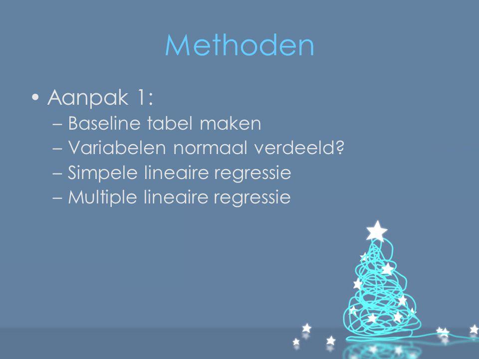 Methoden Aanpak 1: –Baseline tabel maken –Variabelen normaal verdeeld? –Simpele lineaire regressie –Multiple lineaire regressie
