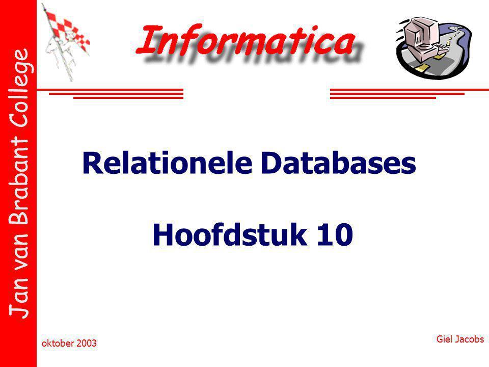 Jan van Brabant College oktober 2003 Giel Jacobs Relationele Databases Hoofdstuk 10
