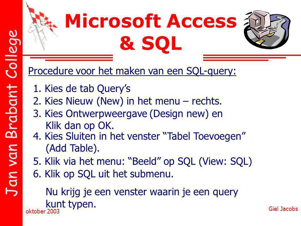 Jan van Brabant College oktober 2003 Giel Jacobs Microsoft Access & SQL Procedure voor het maken van een SQL-query: 1. Kies de tab Query's 2. Kies Nie
