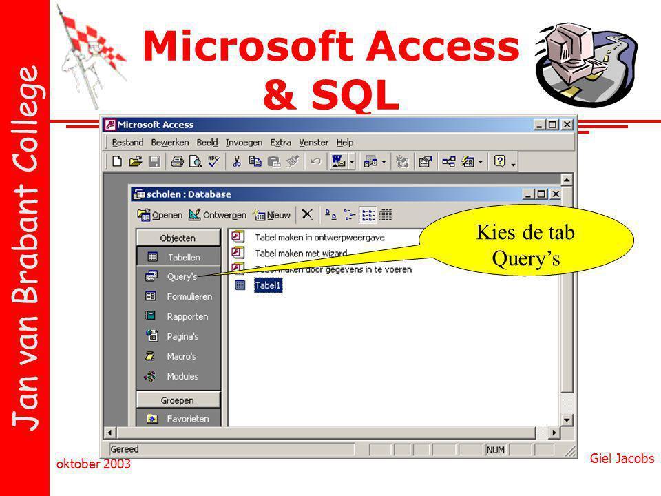 Jan van Brabant College oktober 2003 Giel Jacobs Microsoft Access & SQL Kies de tab Query's