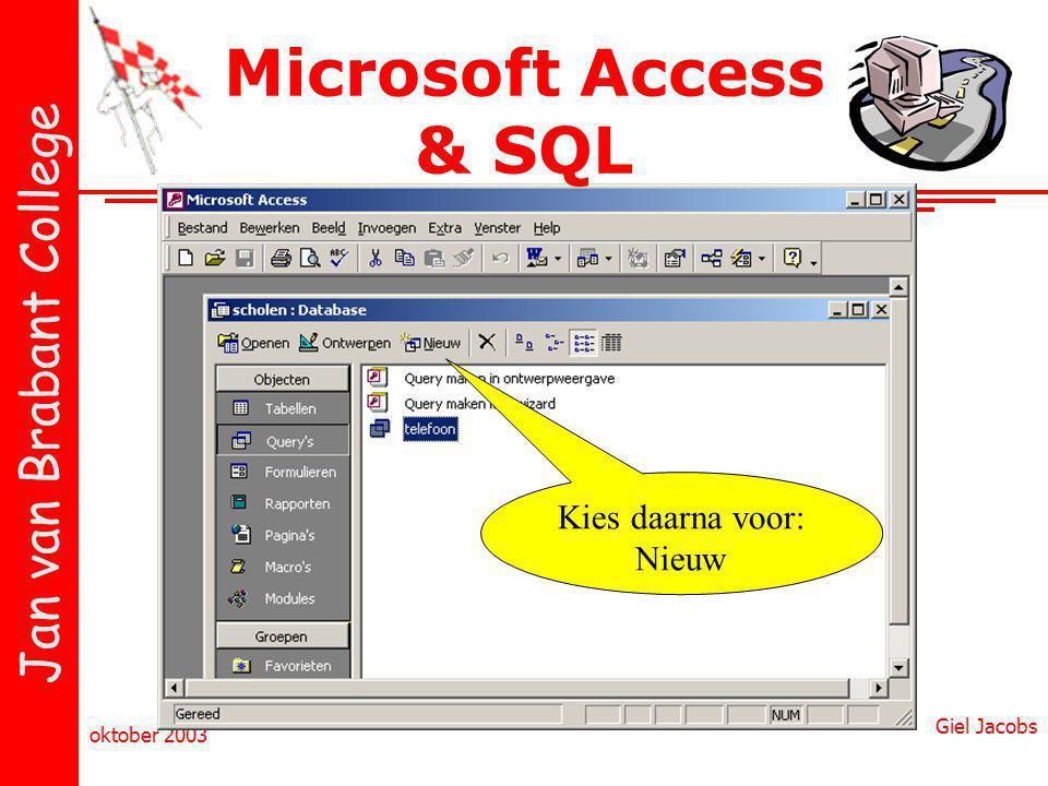 Jan van Brabant College oktober 2003 Giel Jacobs Microsoft Access & SQL Kies daarna voor: Nieuw