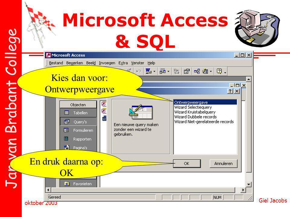 Jan van Brabant College oktober 2003 Giel Jacobs Microsoft Access & SQL En druk daarna op: OK Kies dan voor: Ontwerpweergave