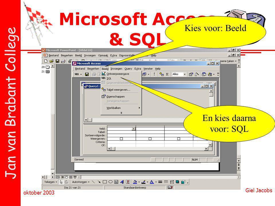 Jan van Brabant College oktober 2003 Giel Jacobs Microsoft Access & SQL Kies voor: Beeld En kies daarna voor: SQL