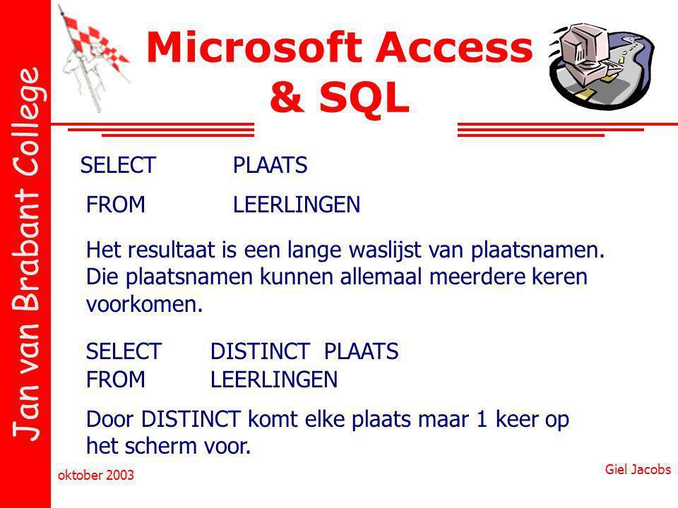 Jan van Brabant College oktober 2003 Giel Jacobs Microsoft Access & SQL SELECTPLAATS FROMLEERLINGEN Het resultaat is een lange waslijst van plaatsnamen.