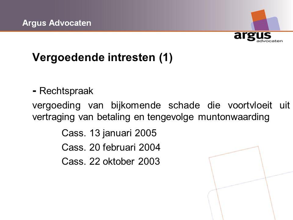 Argus Advocaten Vergoedende intresten (1) - Rechtspraak vergoeding van bijkomende schade die voortvloeit uit vertraging van betaling en tengevolge mun