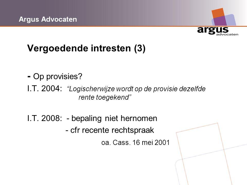 """Argus Advocaten Vergoedende intresten (3) - Op provisies? I.T. 2004: """"Logischerwijze wordt op de provisie dezelfde rente toegekend"""" I.T. 2008: - bepal"""