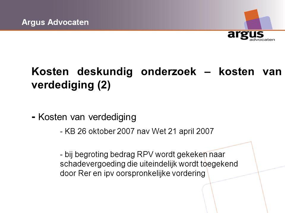 Argus Advocaten Kosten deskundig onderzoek – kosten van verdediging (2) - Kosten van verdediging - KB 26 oktober 2007 nav Wet 21 april 2007 - bij begr
