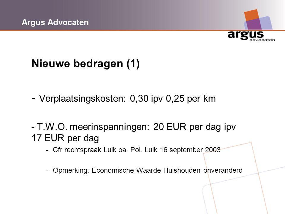 Argus Advocaten Nieuwe bedragen (1) - Verplaatsingskosten: 0,30 ipv 0,25 per km - T.W.O. meerinspanningen: 20 EUR per dag ipv 17 EUR per dag -Cfr rech