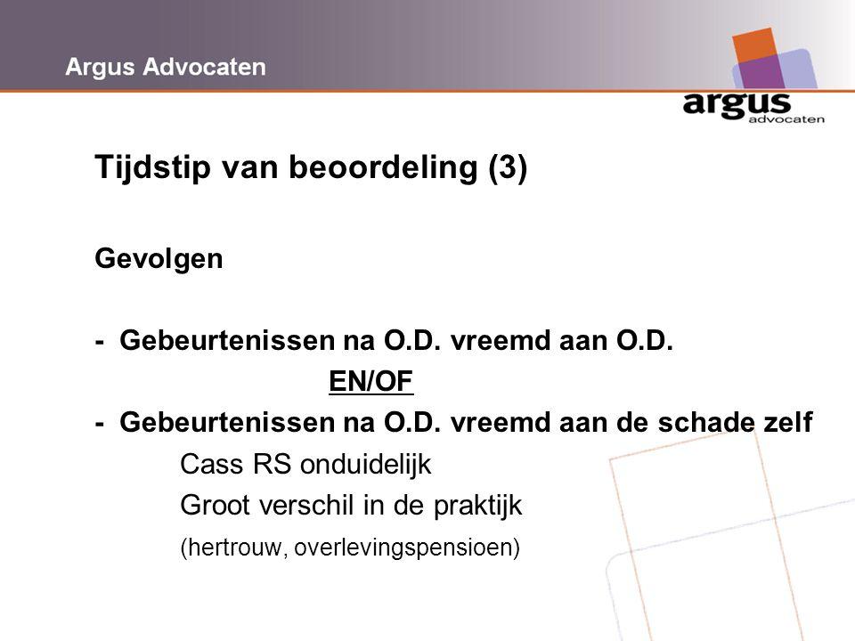Argus Advocaten Tijdstip van beoordeling (3) Gevolgen - Gebeurtenissen na O.D. vreemd aan O.D. EN/OF - Gebeurtenissen na O.D. vreemd aan de schade zel