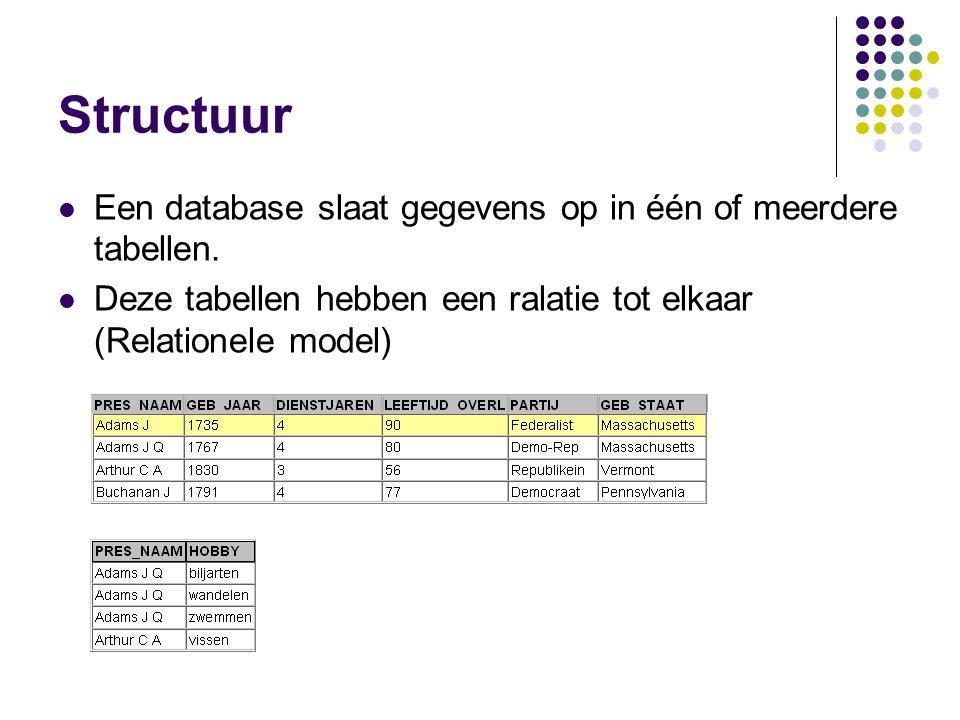 Structuur Een database slaat gegevens op in één of meerdere tabellen. Deze tabellen hebben een ralatie tot elkaar (Relationele model)