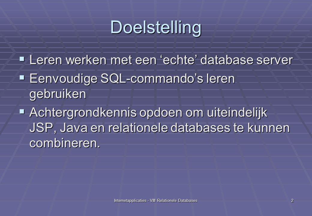 Internetapplicaties - VIII Relationele Databases13 Database Security (vervolg)  In de tabel user van de database mysql, moeten we eerst het record met Host='localhost' en User='' verwijderen.