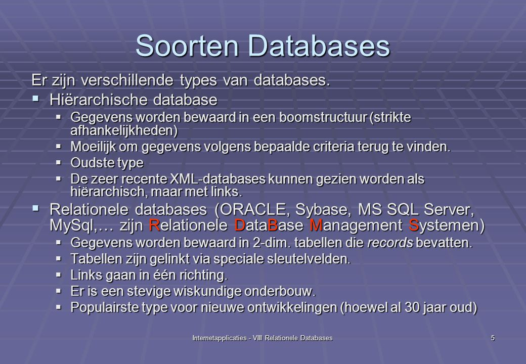 Internetapplicaties - VIII Relationele Databases5 Soorten Databases Er zijn verschillende types van databases.