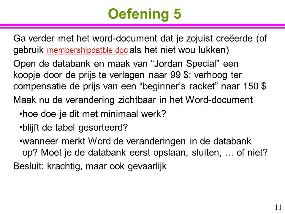 11 Oefening 5 Ga verder met het word-document dat je zojuist creëerde (of gebruik membershipdatble.doc als het niet wou lukken) membershipdatble.doc O