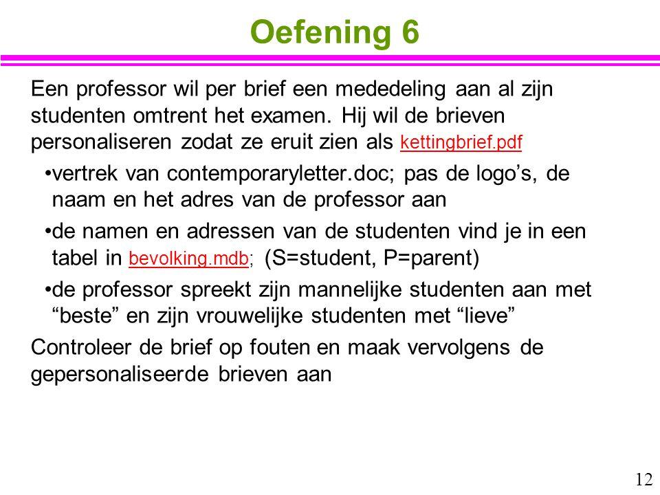 12 Oefening 6 Een professor wil per brief een mededeling aan al zijn studenten omtrent het examen. Hij wil de brieven personaliseren zodat ze eruit zi