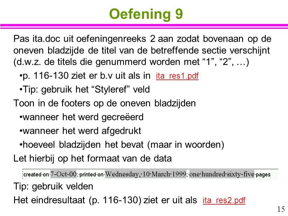 15 Oefening 9 Pas ita.doc uit oefeningenreeks 2 aan zodat bovenaan op de oneven bladzijde de titel van de betreffende sectie verschijnt (d.w.z. de tit