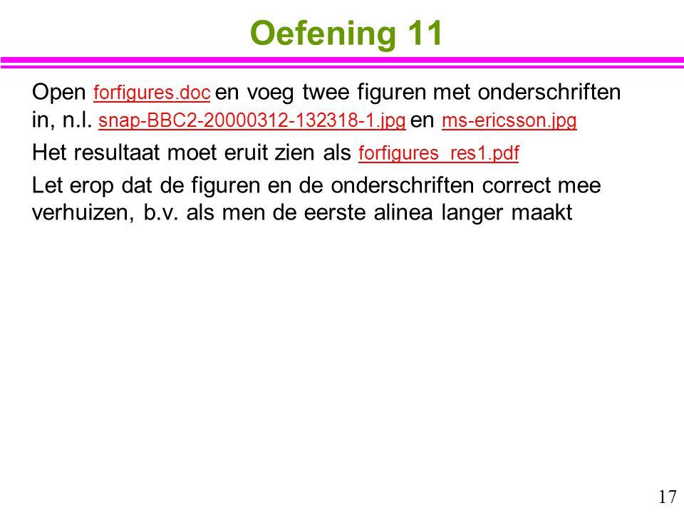 17 Oefening 11 Open forfigures.doc en voeg twee figuren met onderschriften in, n.l. snap-BBC2-20000312-132318-1.jpg en ms-ericsson.jpg forfigures.doc
